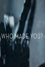 Who Made You?