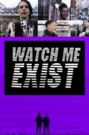 Watch Me Exist