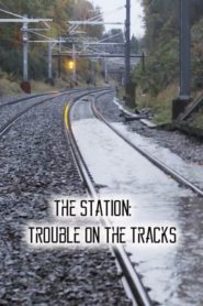 The Station: Trouble on the Tracks